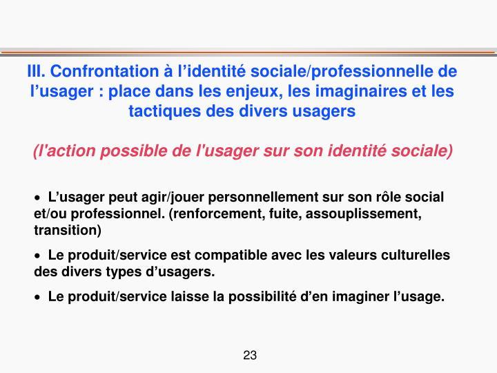 III. Confrontation à l'identité sociale/professionnelle de l'usager : place dans les enjeux, les imaginaires et les tactiques des divers usagers