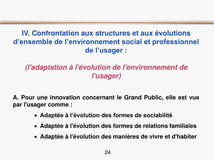 IV. Confrontation aux structures et aux évolutions d'ensemble de l'environnement social et professionnel de l'usager :