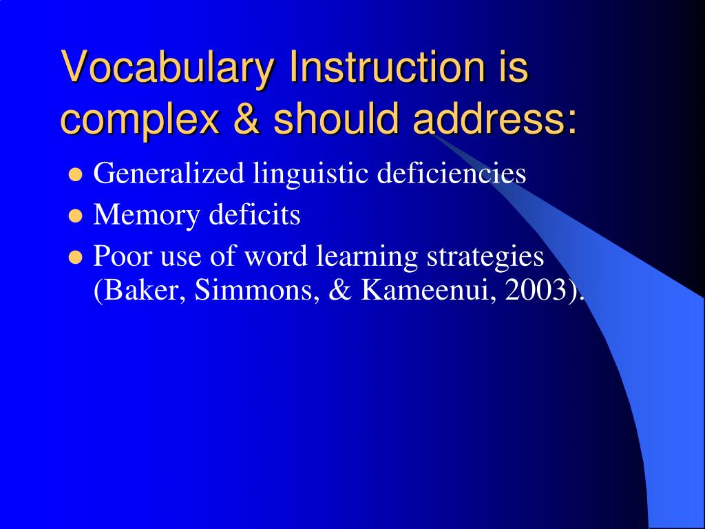 Vocabulary Instruction is complex & should address: