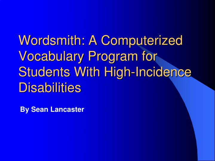 Wordsmith a computerized vocabulary program for students with high incidence disabilities