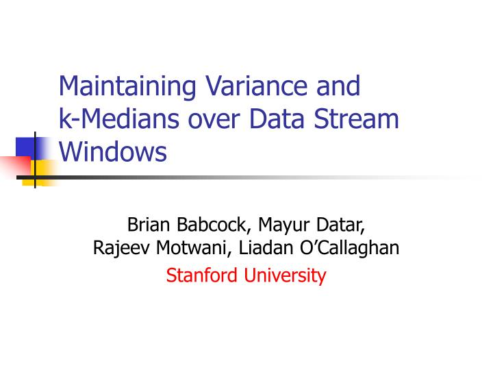 Maintaining variance and k medians over data stream windows