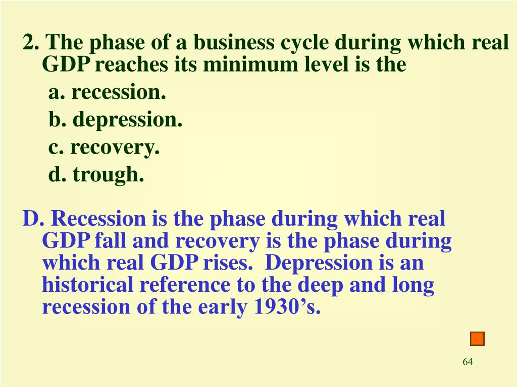 2. The phase of a business cycle during which real GDP reaches its minimum level is the