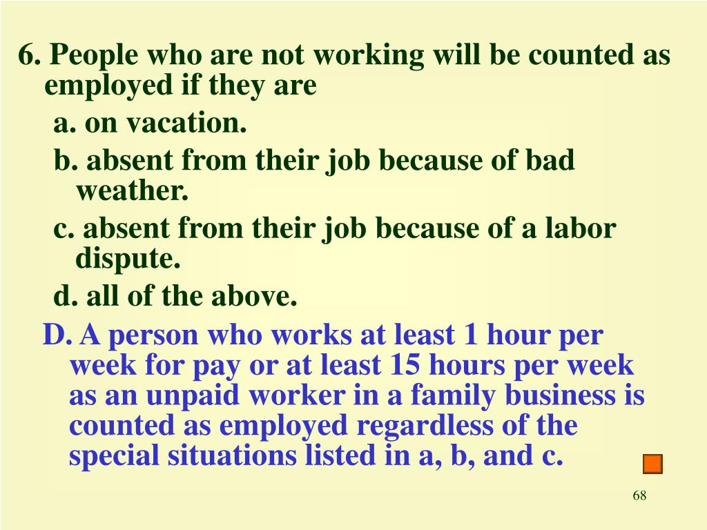 6. People who are not working will be counted as employed if they are