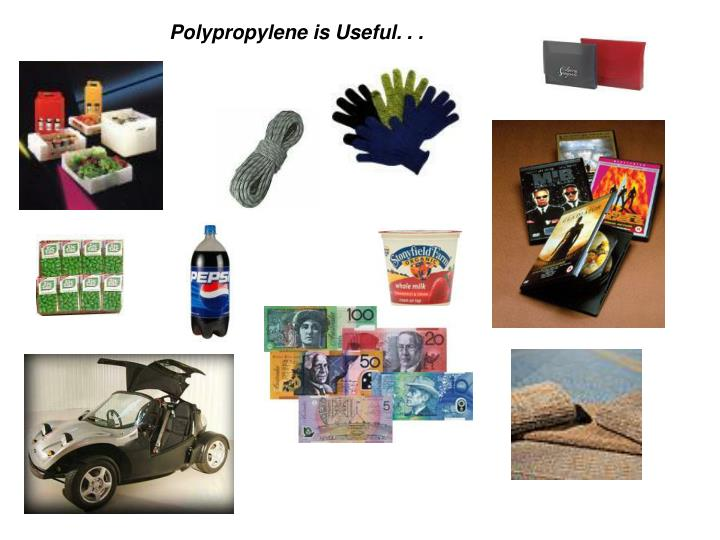 Polypropylene is Useful. . .