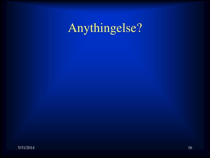 Anythingelse?