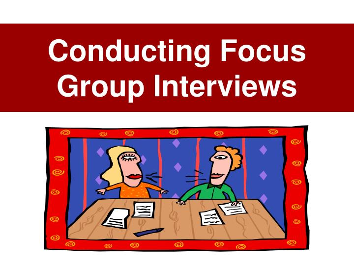 Conducting Focus Group Interviews