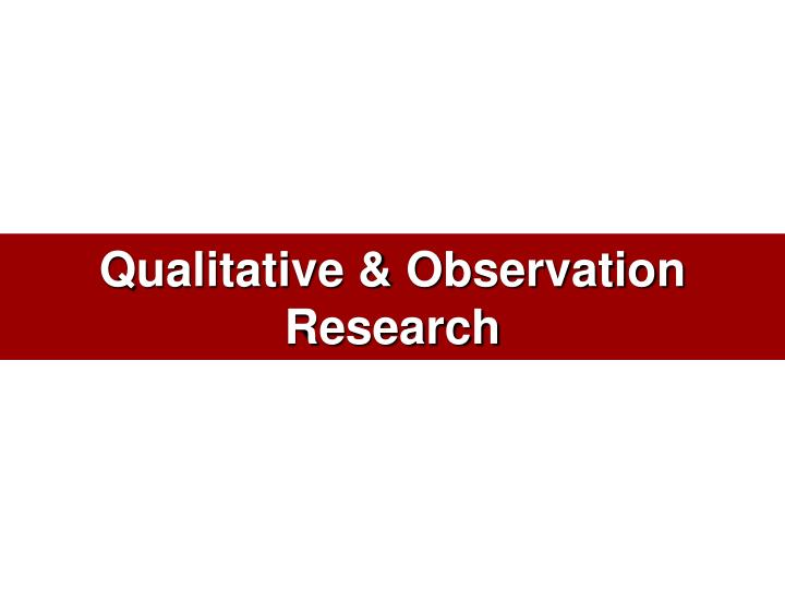 Qualitative observation research