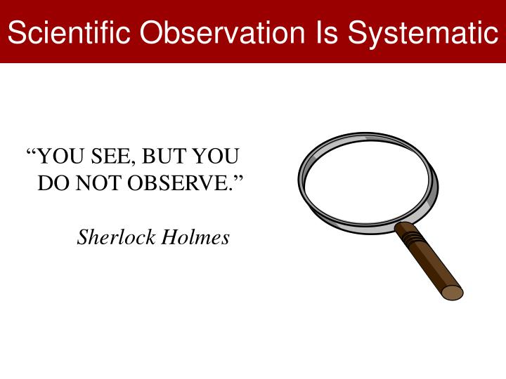 Scientific Observation Is Systematic