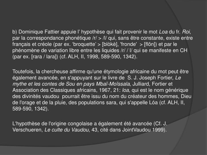 b) Dominique Fattier appuie l' hypothèse qui fait provenir le mot