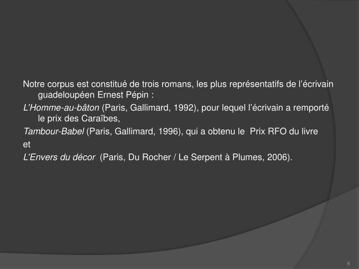 Notre corpus est constitué de trois romans, les plus représentatifs de l'écrivain guadeloupéen Ernest Pépin :