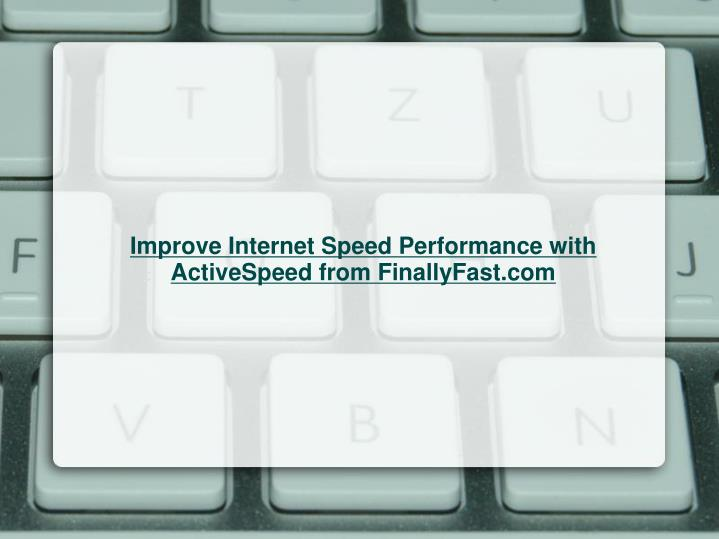 Improve Internet Speed Performance with ActiveSpeed from FinallyFast.com