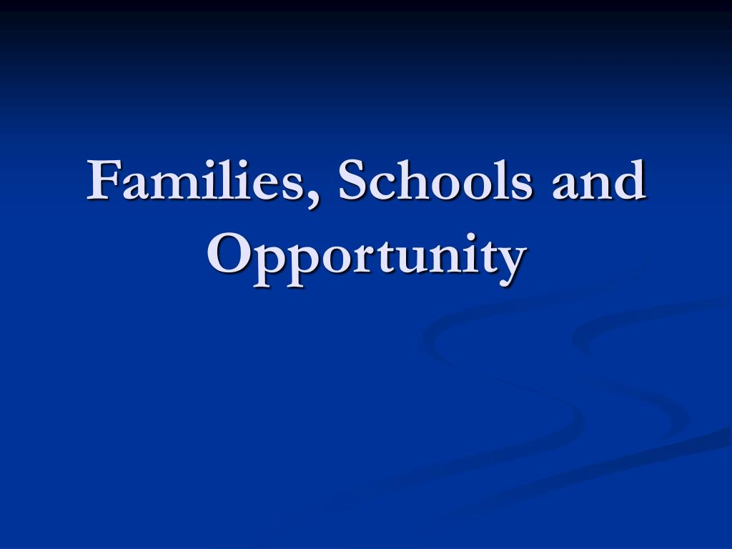 Families, Schools and Opportunity
