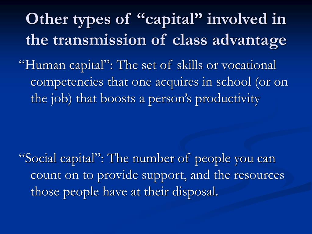 "Other types of ""capital"" involved in the transmission of class advantage"