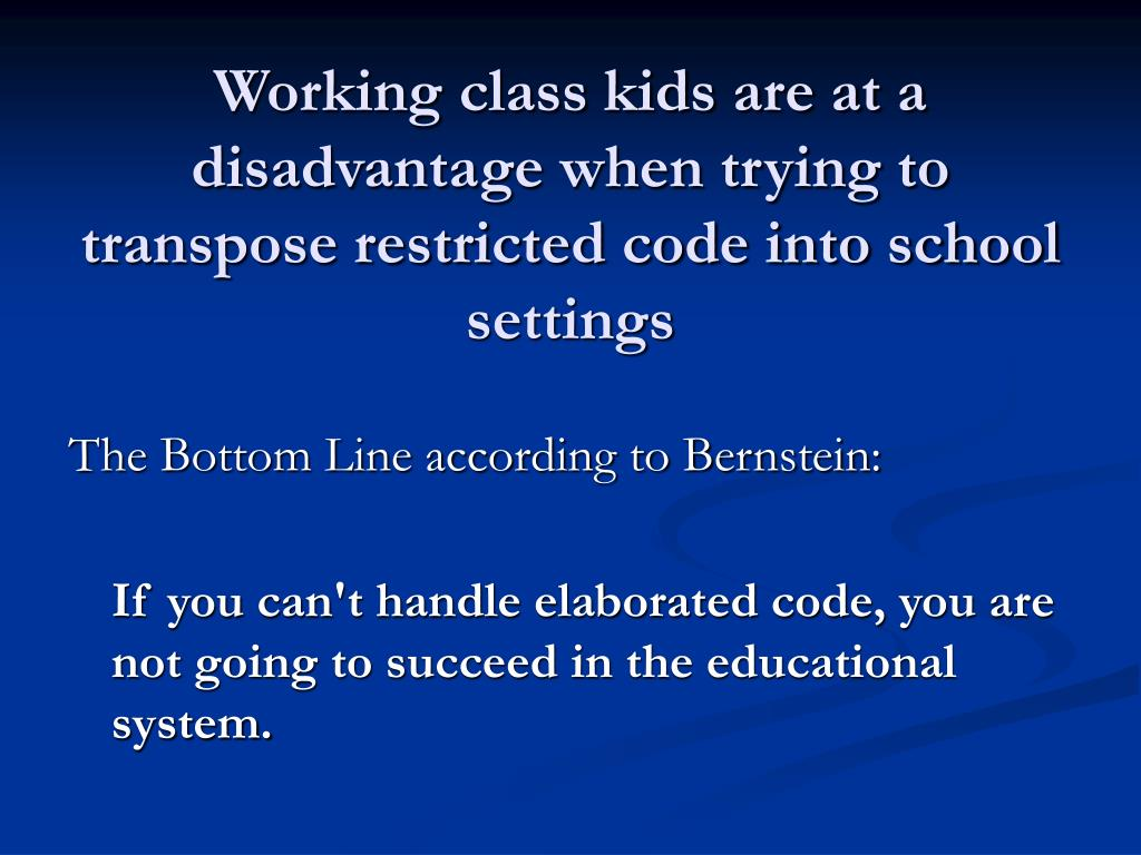 Working class kids are at a disadvantage when trying to transpose restricted code into school settings