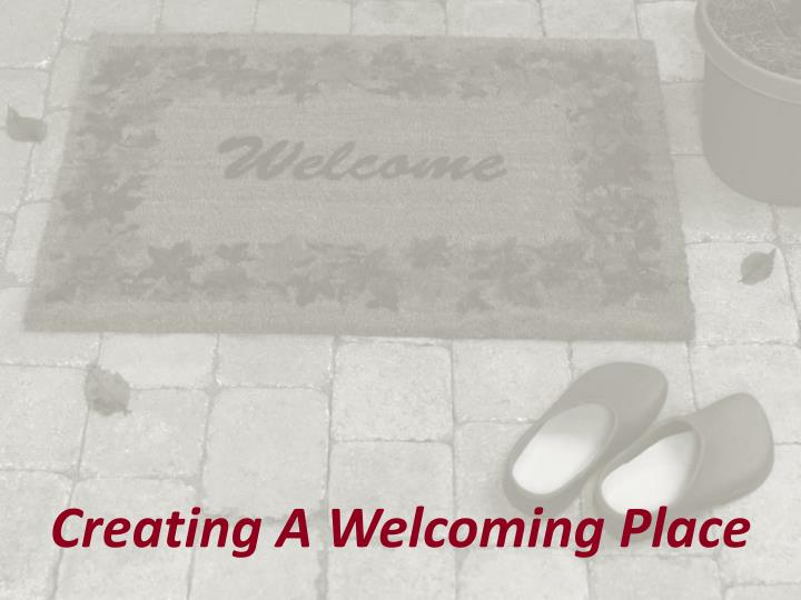 Creating A Welcoming Place
