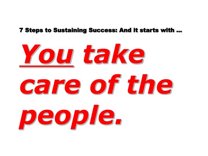 7 Steps to Sustaining Success: And it starts with …