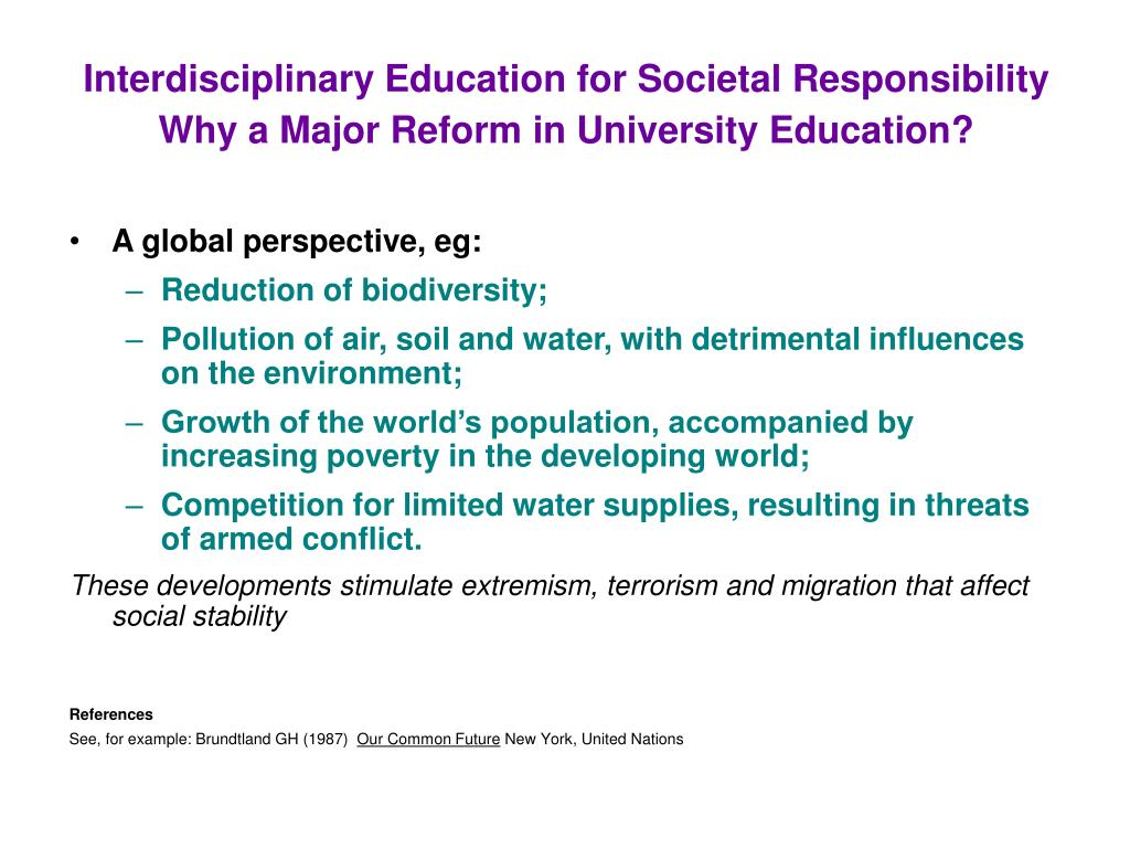 Interdisciplinary Education for Societal Responsibility Why a Major Reform in University Education?