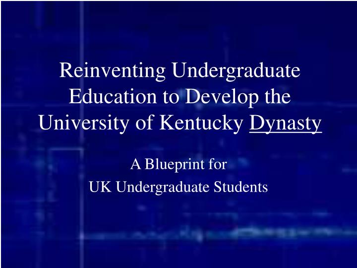 Reinventing undergraduate education to develop the university of kentucky dynasty l.jpg