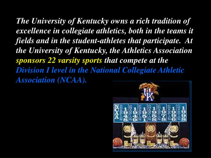 The University of Kentucky owns a rich tradition of excellence in collegiate athletics, both in the ...