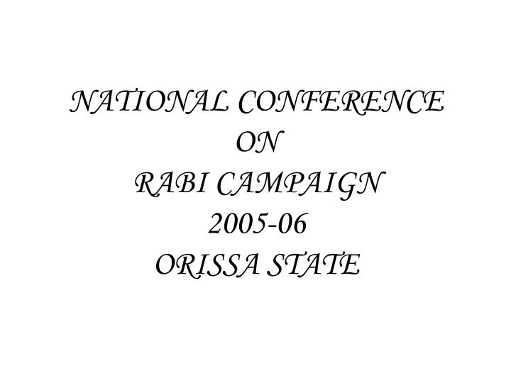 National conference on rabi campaign 2005 06 orissa state