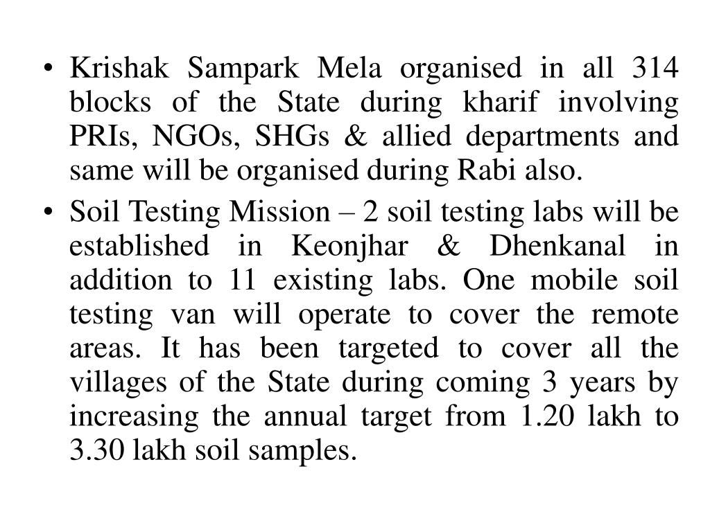 Krishak Sampark Mela organised in all 314 blocks of the State during kharif involving PRIs, NGOs, SHGs & allied departments and same will be organised during Rabi also.