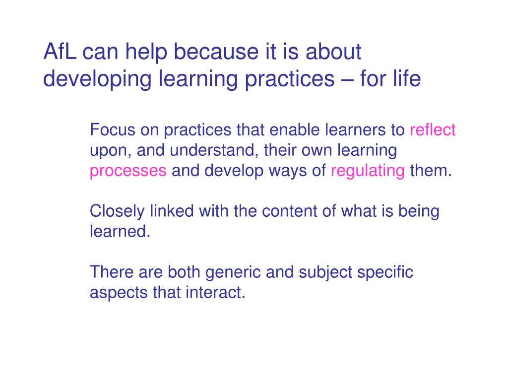AfL can help because it is about developing learning practices – for life