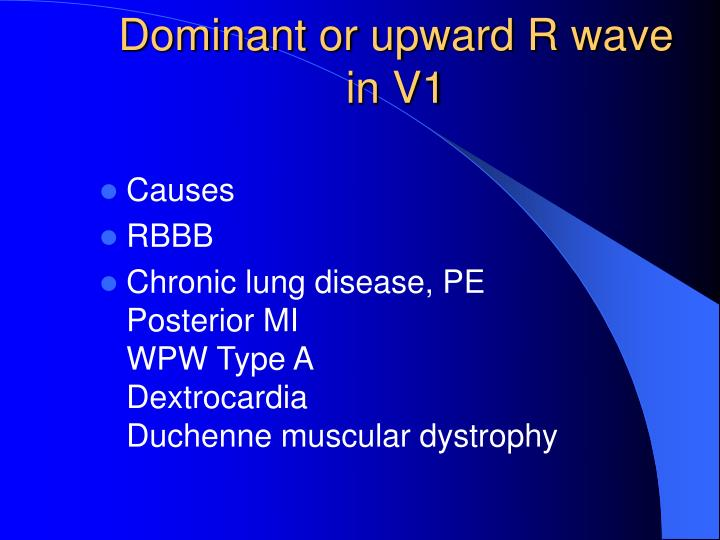 Dominant or upward R wave in V1