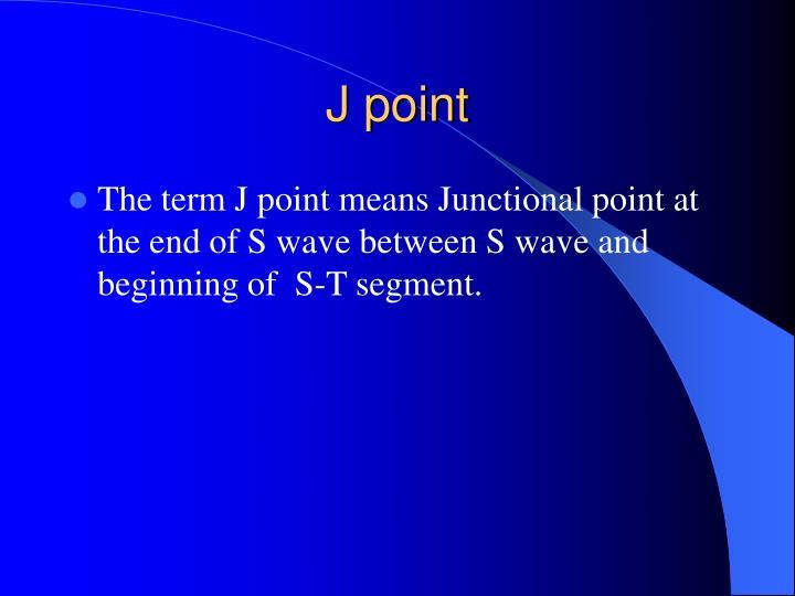 J point