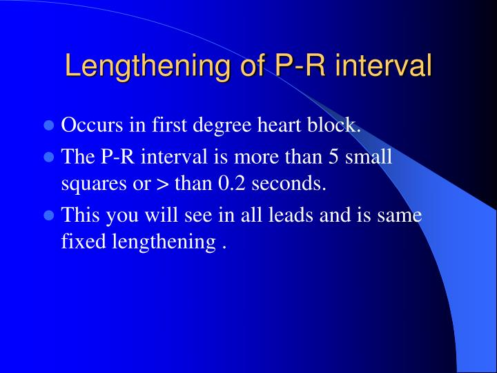 Lengthening of P-R interval