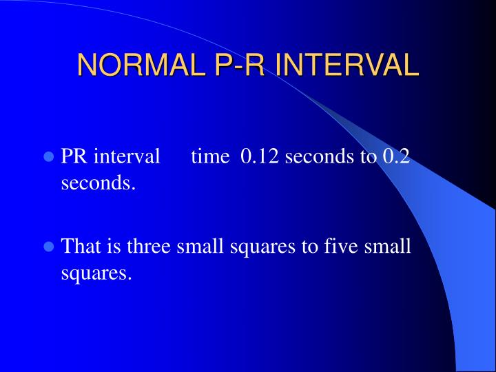 NORMAL P-R INTERVAL