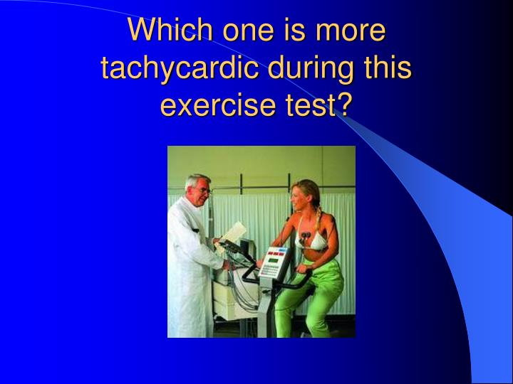 Which one is more tachycardic during this exercise test?