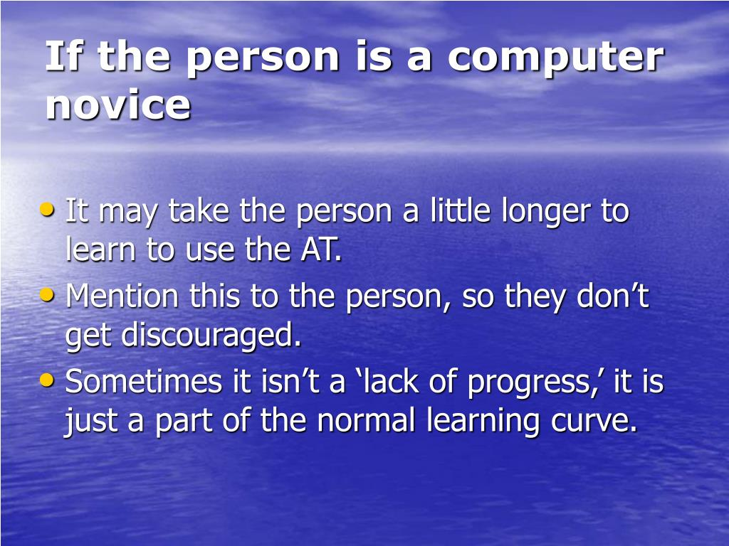 If the person is a computer               novice