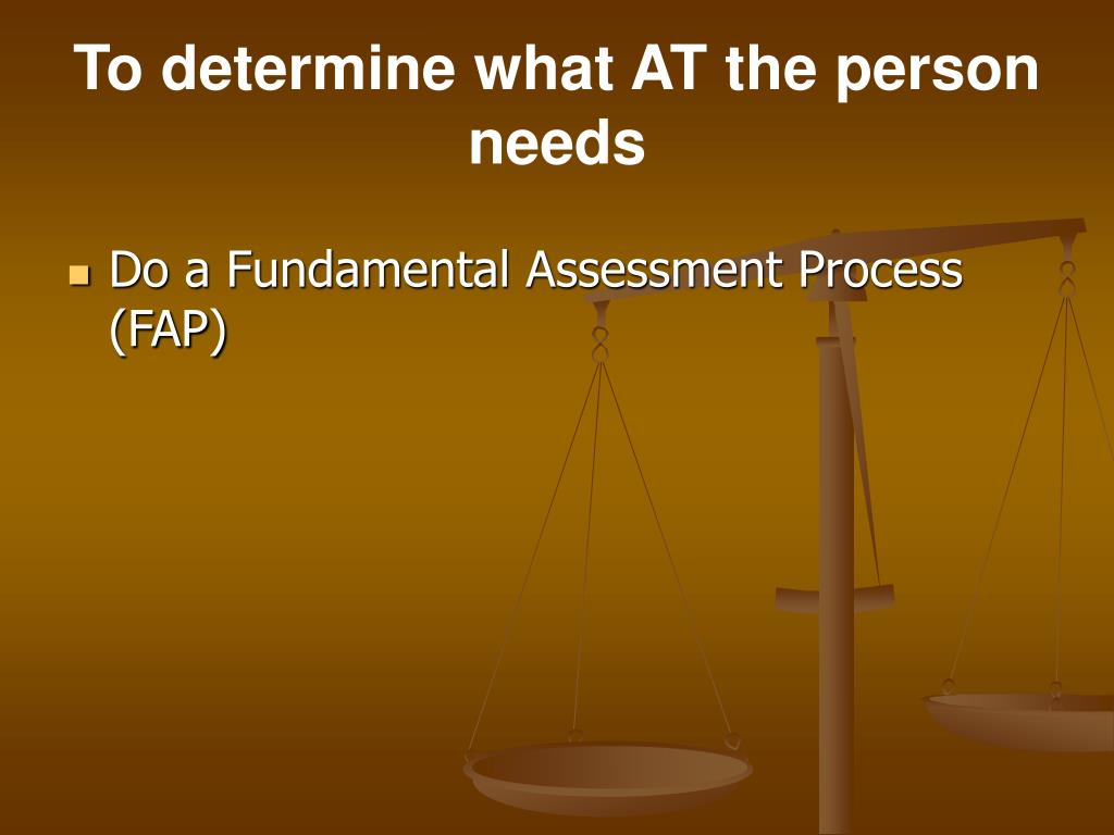 To determine what AT the person needs