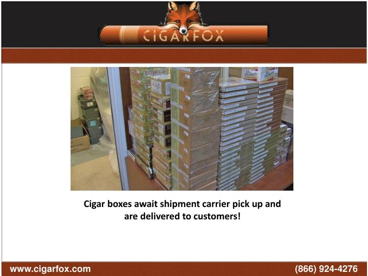 Cigar boxes await shipment carrier pick up and are delivered to customers!