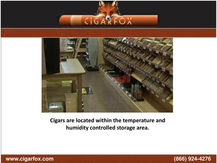 Cigars from CigarFox.com are kept in temperature controlled and humidity controlled storage area.  Cigars area always fresh!