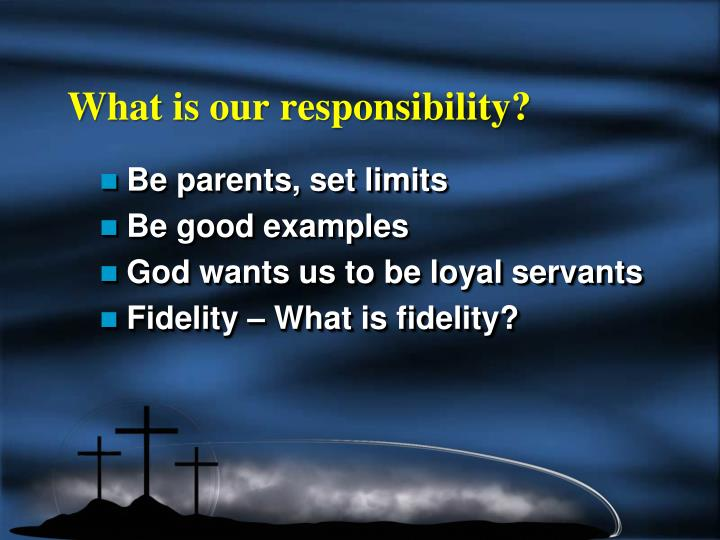 What is our responsibility?