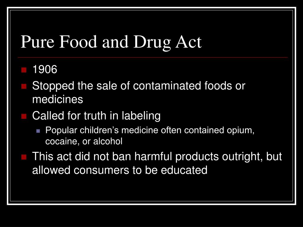 pure food and drug act Pure food and drug law  federal act means the federal food, drug, and cosmetic act (title 21  the receipt in commerce of any food, drug, device, or cosmetic.