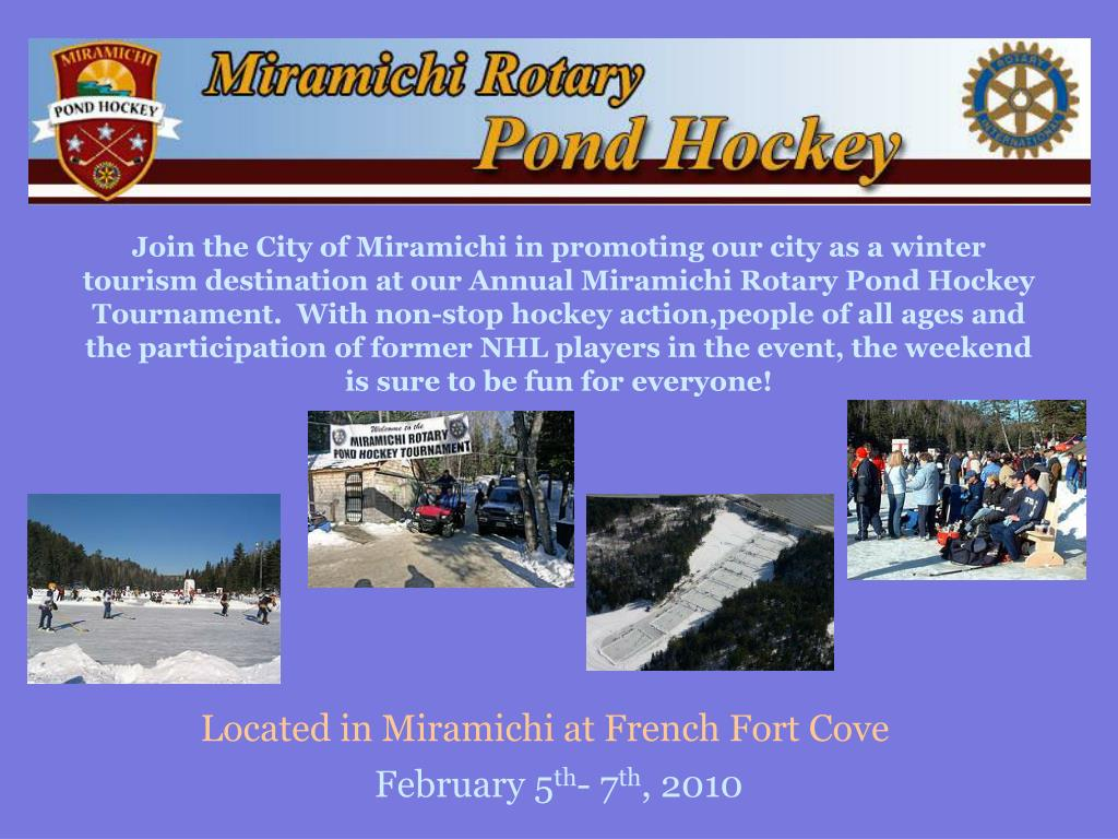 Join the City of Miramichi in promoting our city as a winter tourism destination at our Annual Miramichi Rotary Pond Hockey Tournament.  With non-stop hockey action,people of all ages and the participation of former NHL players in the event, the weekend is sure to be fun for everyone!
