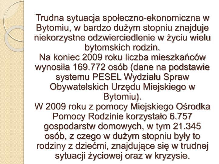 Trudna sytuacja społeczno-ekonomiczna w Bytomiu, w bardzo dużym stopniu znajduje niekorzystne odzwierciedlenie w życiu wielu bytomskich rodzin.