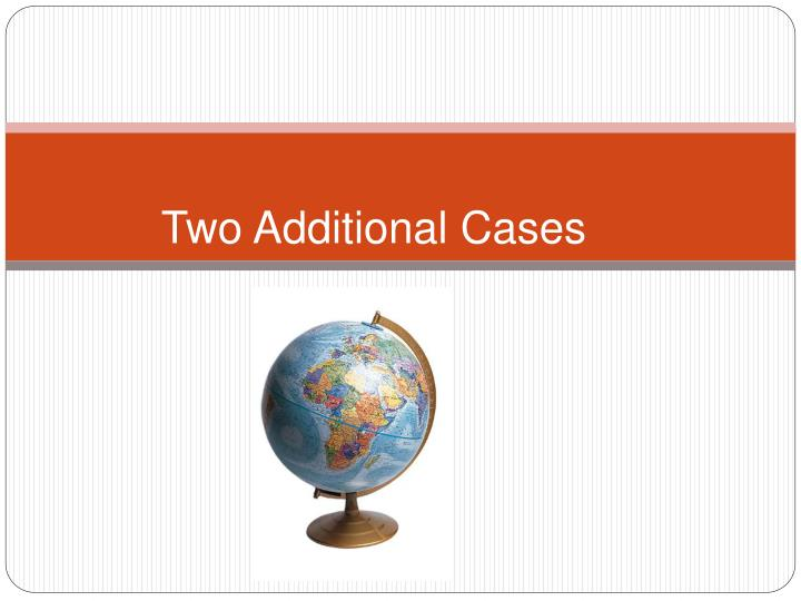 Two Additional Cases