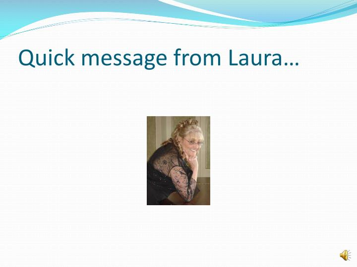 Quick message from laura