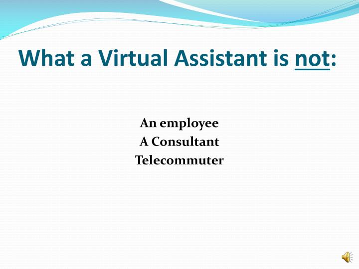 What a virtual assistant is not