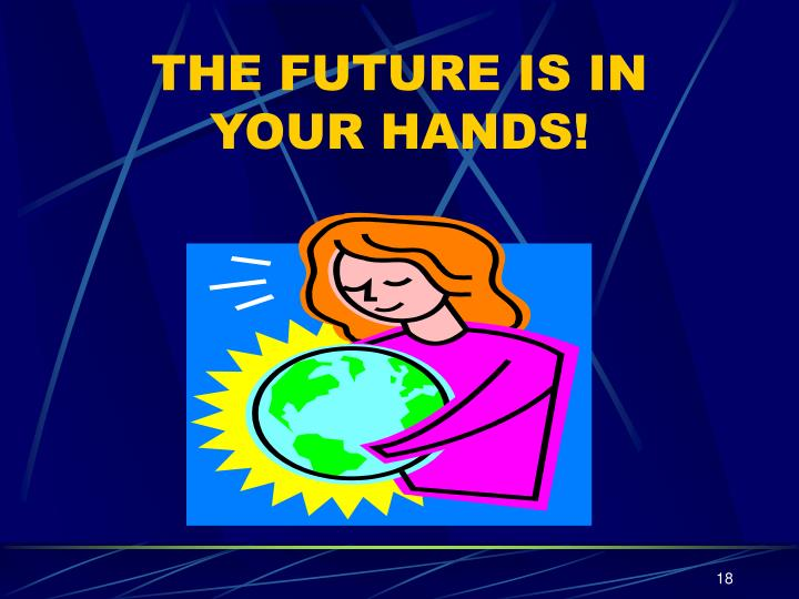THE FUTURE IS IN YOUR HANDS!