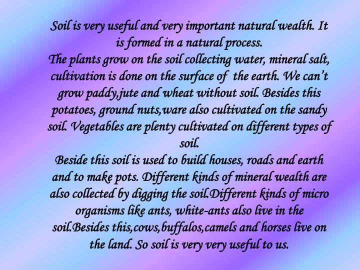 Soil is very useful and very important natural wealth. It is formed in a natural process.