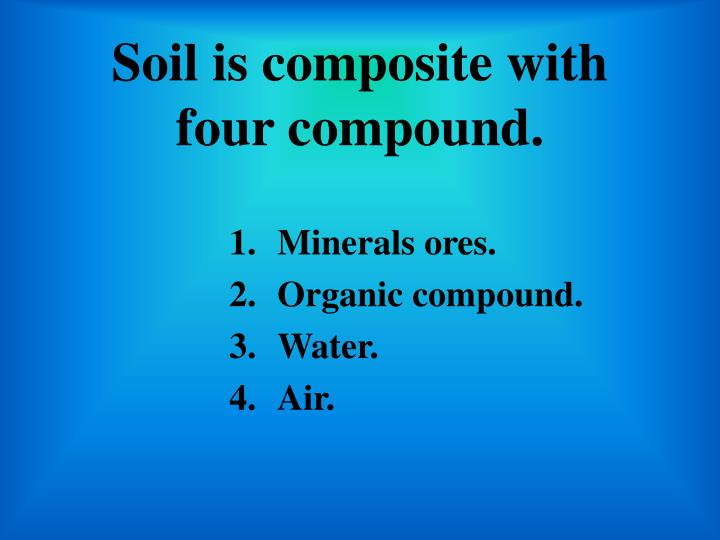 Soil is composite with four compound.