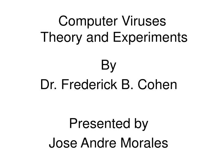 Computer viruses theory and experiments l.jpg