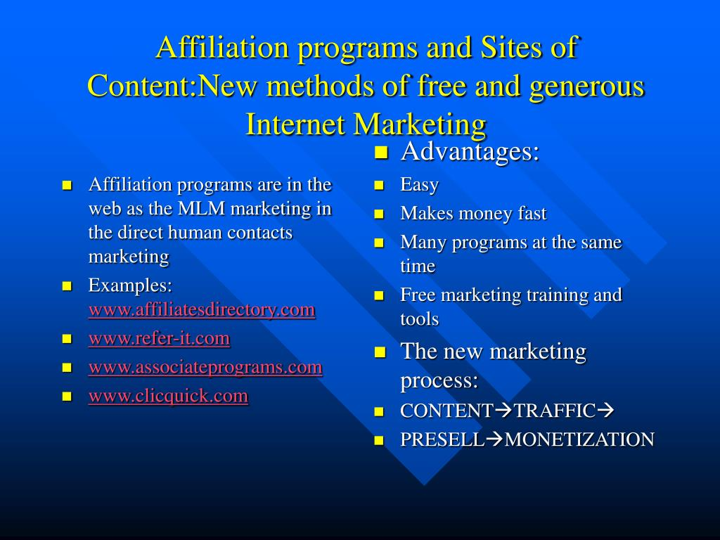 Affiliation programs are in the web as the MLM marketing in the direct human contacts marketing