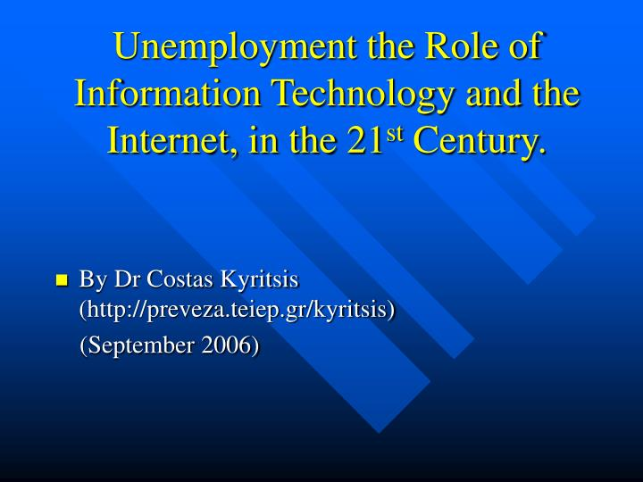 Unemployment the role of information technology and the internet in the 21 st century