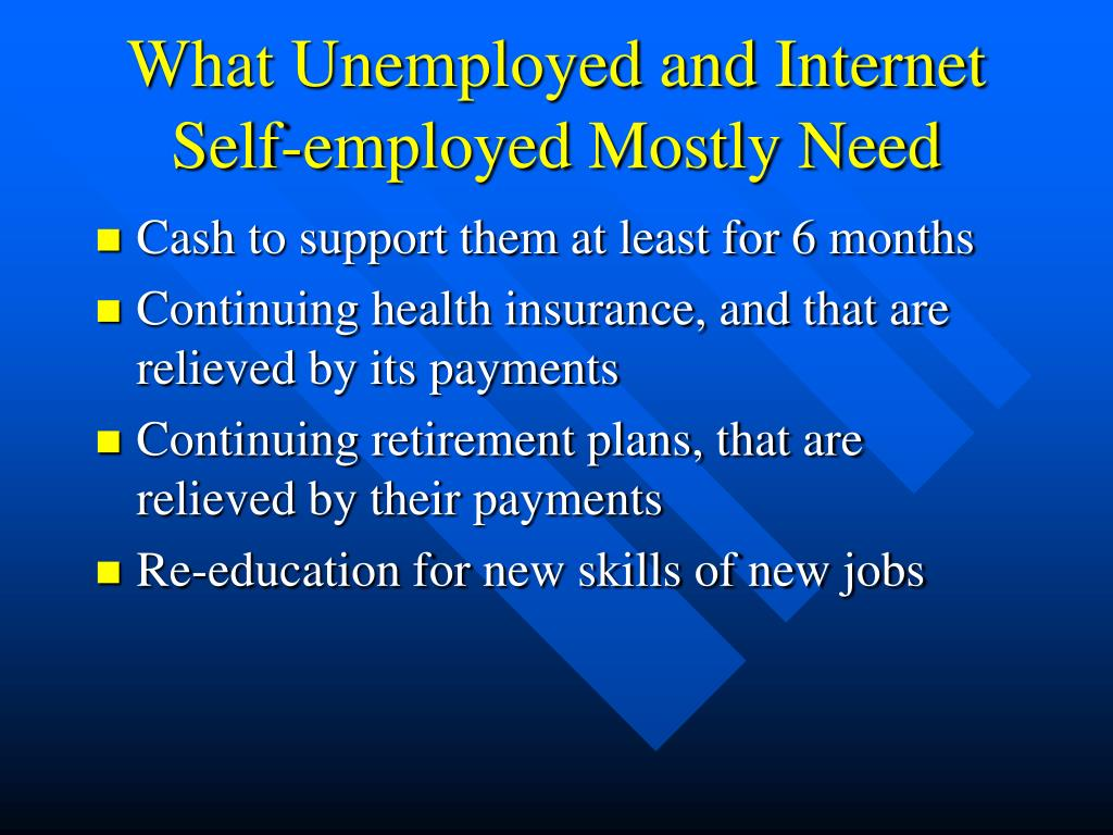 What Unemployed and Internet Self-employed Mostly Need