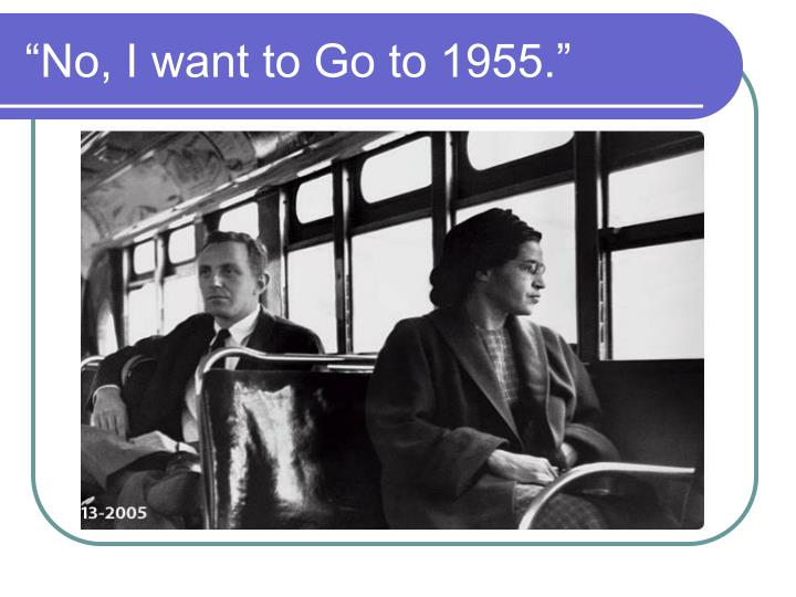 """No, I want to Go to 1955."""